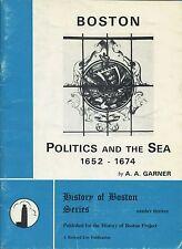 BOSTON POLITICS AND THE SEA 1652 - 1674 HISTORY OF BOSTON SERIES published 1975