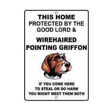 Wirehaired Pointing Griffon Dog Home protected by Good Lord Novelty Metal Sign