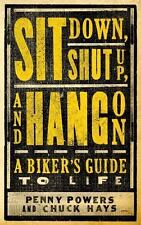Sit Down, Shut Up, and Hang On: A Biker's Guide to Life