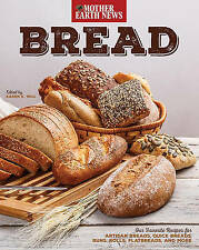 Bread by Mother Earth News: Our Favorite Recipes for Artisan Breads, Quick Bread