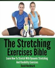 The Stretching Exercises Bible: Learn How to Stretch with Dynamic Stretching...