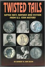 Twisted Tails - Fact Fantasy & Fiction US Coin History by Robert Van Ryzin NEW!