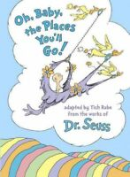 Oh, Baby, the Places You'll Go!, Hardcover by Rabe, Tish (ADP); Seuss, Dr. (I...