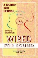 Wired for Sound : A Journey into Hearing by Beverly Biderman (1998, Paperback)