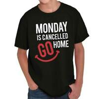 Monday Is Cancelled Go Home Funny Adulting Youth T-Shirt Tees Tshirt For Kids