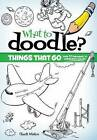 NEW What to Doodle? Things That Go! (Dover Doodle Books) by Chuck Whelon