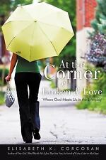 At the Corner of Broken and Love : Where God Meets Us in the Everyday by...