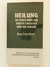 Heilung an Seele und Leib durch Christus und die Kirche Franz Breid Aigen