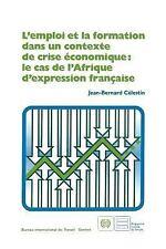 L'emploi et la Formation Dans un Contexte de Crise Economique : Le Cas de...