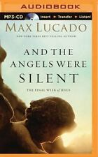 And the Angels Were Silent : The Final Week of Jesus by Max Lucado (2015, MP3...