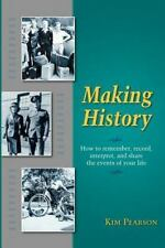 Making History: How to Remember, Record, Interpret, and Share the Events in Your