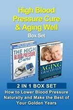 High Blood Pressure Cure and Aging Well Box Set : How to Lower Blood Pressure...
