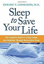 Sleep to Save Your Life : The Complete Guide to Living Longer and Heal-ExLibrary