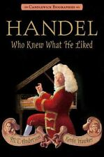 Candlewick Biographies: Handel, Who Knew What He Liked by M. T. Anderson...