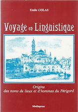 VOYAGE EN LINGUISTIQUE par Émile COLAS  =  PERIGORD + Toponymie + Dictionnaire