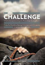The Challenge Victorious Living in Another Kingdom : Help for Building Strong...