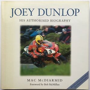 Joey Dunlop. His Authorised Biography. SIGNED by Mac Diarmid & Bob McMullin