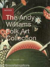 Skinner The Andy Williams Folk Art Collection Boston Auction Catalog 2013