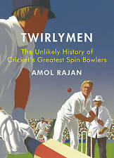 The Twirlymen: The Unlikely History of Cricket's Greatest Spin Bowlers by Amol …