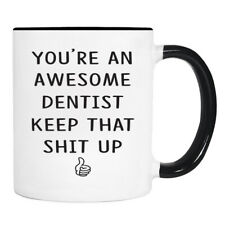 You're An Awesome Dentist Keep... - 11oz - Dentist Mug - Dentist Gift