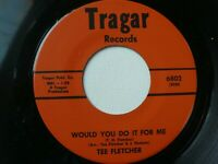 Northern Soul 45- TEE FLETCHER ~ WOULD YOU DO IT FOR ME / DOWN IN THE COUNTRY