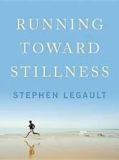 Good, RUNNING TOWARD STILLNESS, LEGAULT, STEPHEN, Book