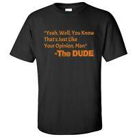 That's Just Like Your Opinion, Man - Cult Classic Dude Movie T Shirt