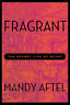Fragrant: The Secret Life Of Scent BOOK NEUF