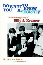 Do You Want to Know a Secret? : The Autobiography of Billy J. Kramer: By Kram...