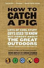 How to Catch a Pig: Lots of Cool Stuff Guys Used to Know but Forgot Ab-ExLibrary