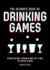 The Ultimate Book of Drinking Games Everything from Ring of Fire to Beer Pong