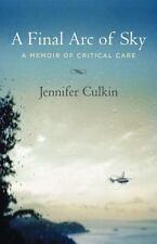 A Final Arc of Sky: A Memoir of Critical Care, Culkin, Jennifer, Very Good Book