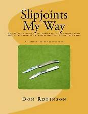 Slipjoints My Way: A complete method of making a slipjoint folder from raw mater