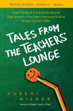 Tales from the Teachers' Lounge: What I Learned in School the Second Time Around