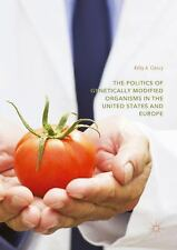 Politics of Genetically Modified Organisms in the United States and Europe: B...