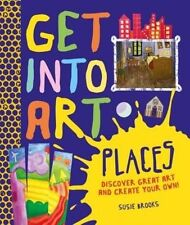 Get Into Art: Places: Discover great art - and create your own!, New, Brooks, Su