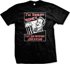 I'm Sorry Honey I Can't Hear You Without a Beer in My Hand Mens T-shirt