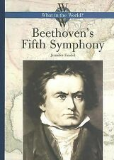 What in the World? Ser.: Beethoven's Fifth Symphony by Jennifer Fandel (2006,...