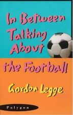 In Between Talking About the Football by Legge, Gordon