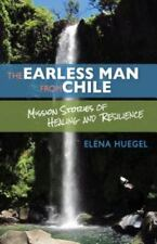 The Earless Man from Chile: Mission Stories of Healing and Resilience-ExLibrary