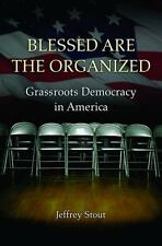 Blessed Are the Organized: Grassroots Democracy in America, Stout, Jeffrey, Good