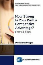 How Strong Is Your Firm's Competitive Advantage. Second Edition by Daniel...