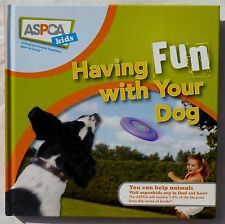 """NEW HARDCOVER BOOK """"HAVING FUN WITH YOUR DOG"""" FROM ASPCA KIDS - TEACH YOUR DOG!"""