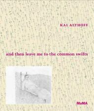 Kai Althoff : And Then Leave Me to the Common Swifts: By Althoff, Kai Hoptman...