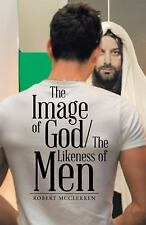 The Image of God/the Likeness of Men by Robert McClerren (2016, Paperback)