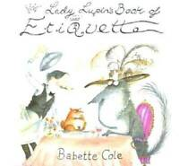 Lady Lupins Guide to Etiquette - Hardcover By Cole, Babette - VERY GOOD