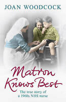 Matron Knows Best: The True Story of a 1960s NHS Nurse by Joan Woodcock (Paperb…