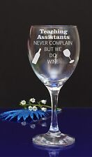 Teaching  Assistants NEVER COMPLAIN BUT WE DO Wine Glass Birthday,Christmas 243