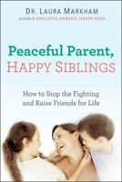 Peaceful Parent, Happy Siblings : How to Stop the Fighting and Raise Friends ...