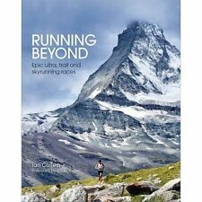 Running Beyond: Epic Ultra, Trail and Skyrunning Races by Ian Corless...